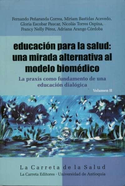 Educación para la salud: una mirada alternativa al modelo biomédico Vol. II