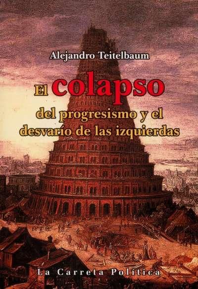 Libro: El colapso del progresismo y el desvarío de las izquierdas | Autor: Alejandro Teitelbaum | Isbn: 9789585642102