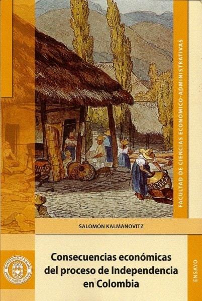 Consecuencias económicas del proceso de independencia en colombia - Salomón Kalmanovitz - 9789587250015