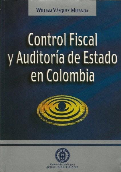 Control fiscal y auditoria de estado en colombia - William Vásquez Miranda - 9589029310