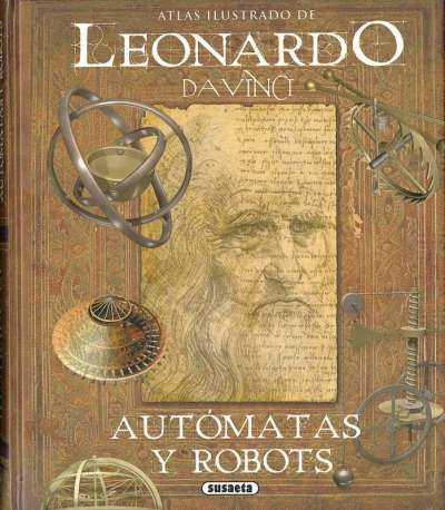 Atlas ilustrado de Leonardo da Vinci. Autómatas y robots