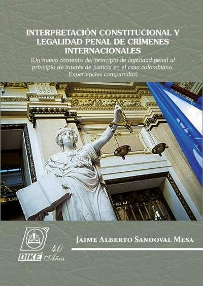 Interpretación constitucional y legalidad penal de crímenes internacionales