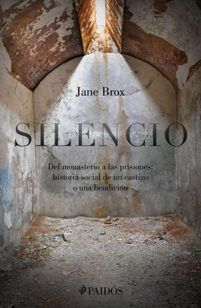 Silencio. Del monasterio a las prisiones: historia social de un castigo o una bendición
