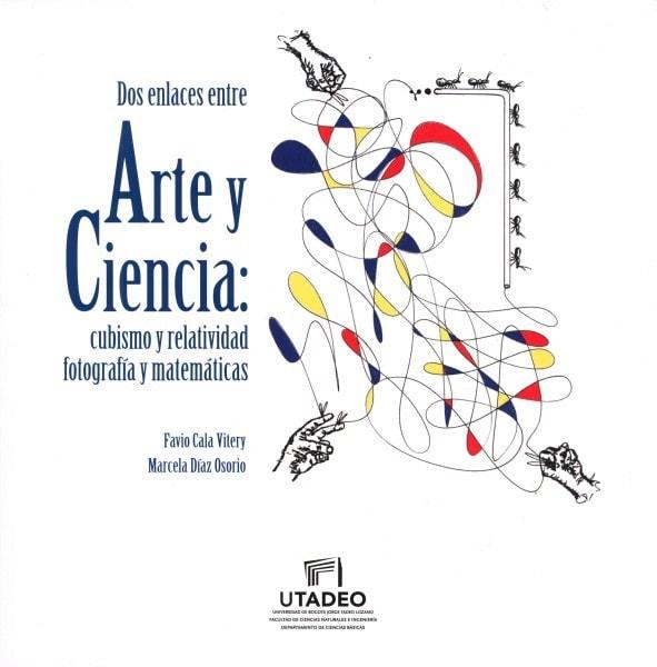 Dos enlaces entre arte y ciencia: cubismo y relatividad fotografía y matemáticas - Favio Cala Vitery - 9789587251715