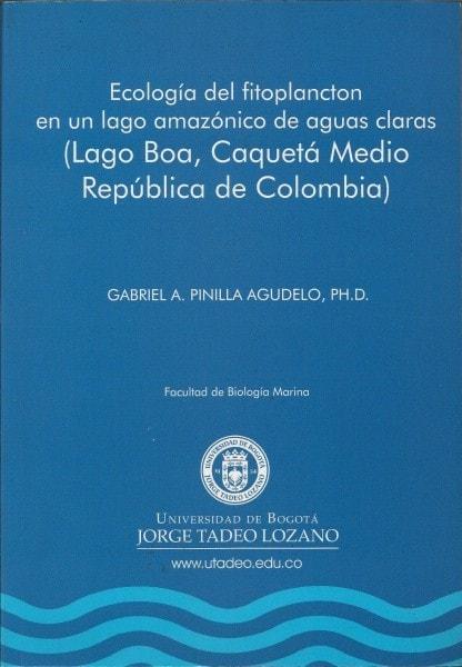 Ecología del fitoplancton en un lago amazónico de aguas claras (lago boa, caquetá medio república de colombia) - Gabriel Pinilla Agudelo - 9589029752