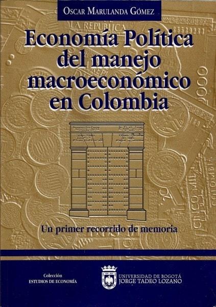 Economía política del manejo macroeconómico de colombia.Un primer recorrido de memoria - Oscar Marulanda Gómez - 9789589029206
