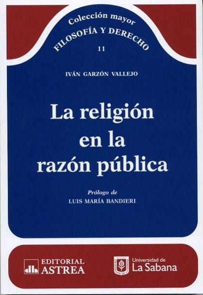 La religión en la razón pública - Iván Garzón Vallejo - 9789585758292