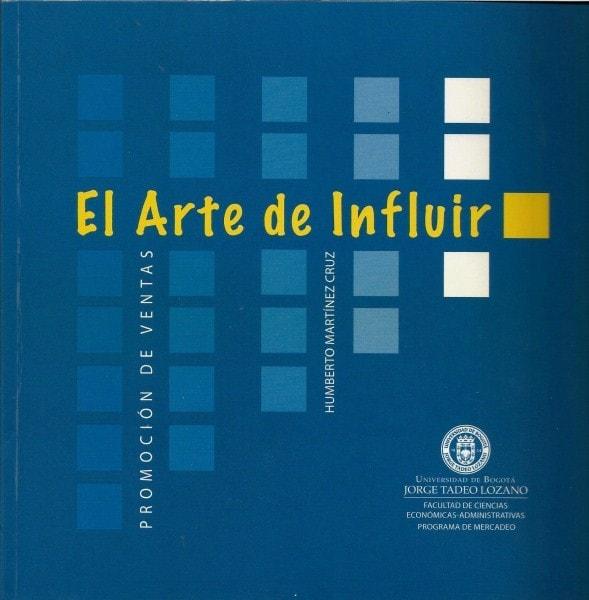 El arte de influir. Promoción de ventas - Humberto Martínez Cruz - 9789587250671