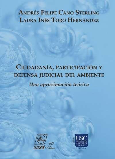 Libro: Ciudadanía, Participación y Defensa Judicial del Ambiente   Autor: Andrés Felipe Cano Sterling   Isbn: 9789585583283