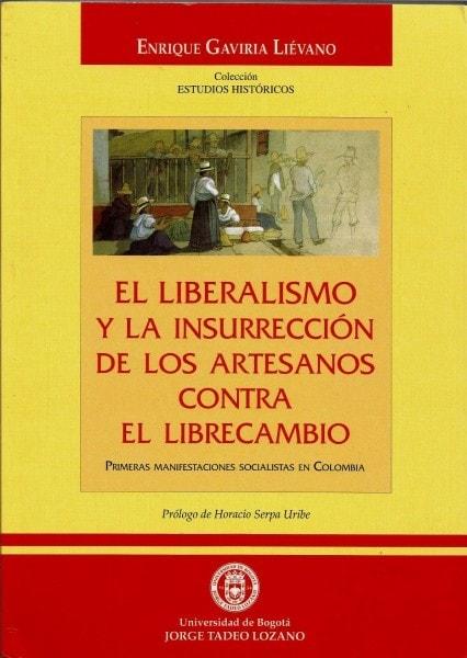 El liberalismo y la insurrección de los artesanos contra el libre cambio. Primeras manifestaciones socialistas en colombia - Enrique Gaviria Lievano - 9589029493