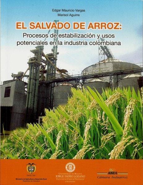 El salvado de arroz: procesos de estabilización y usos potenciales en la industria colombiana - Edgar Mauricio Vargas - 9789587250824