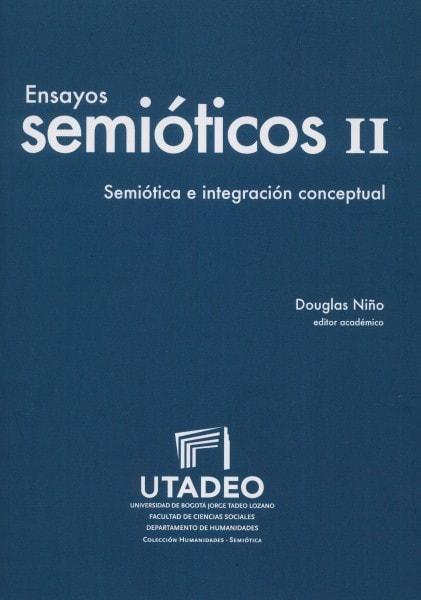 Ensayos semióticos ii. Semiótica e integración conceptual - Douglas Niño - 9789587251357