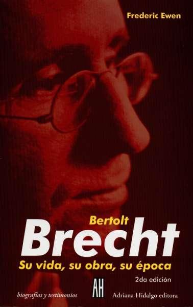 Bertolt Brect. Su vida, su obra su época