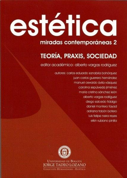 Estética: miradas contemporáneas 2. Teoría, praxis, sociedad - Carlos Eduardo Sanabria Bohórquez - 9789589029947