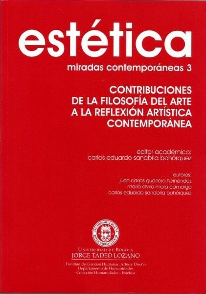 Estética: miradas contemporáneas 3. Contribuciones de la filosofía del arte a la reflexión artística contemporánea - Juan Carlos Guerrero Hernández - 9789587250312