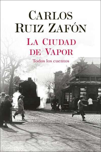 Libro: La ciudad de vapor   Autor: Carlos Ruiz Zafón   Isbn: 9789584291387