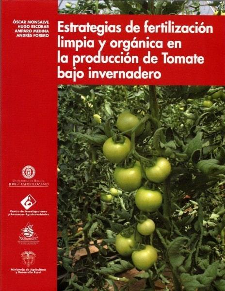 Estrategias de fertilización limpia y orgánica en la producción de tomate bajo invernadero - óscar Monsalve - 9789587250220