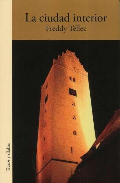 Libro: La ciudad interior | Autor: Freddy Tellez | Isbn: 9789585516298