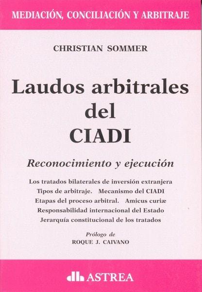 Laudos arbitrales del ciadi. Reconocimiento y ejecución - Christian Sommer - 9789877061055