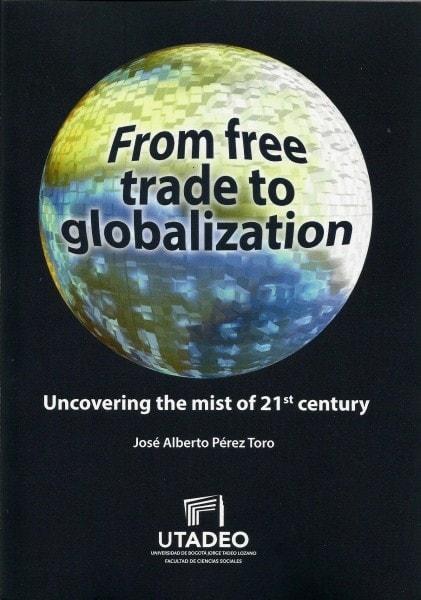 From free trade to globalization - José Alberto Pérez Toro - 9789587251838