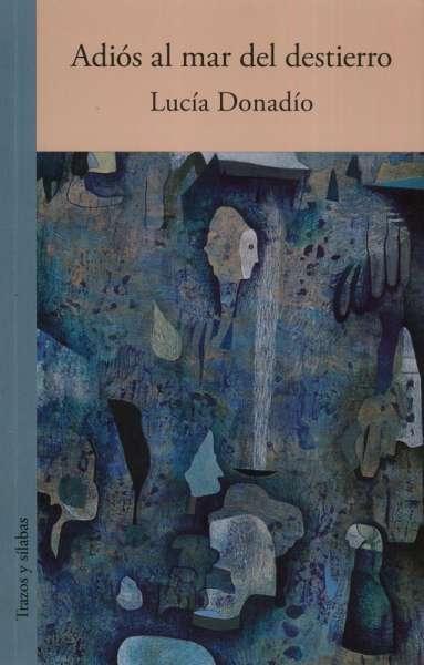 Libro: Adiós al mar del destierro | Autor: Lucia Donadio | Isbn: 9789585516304