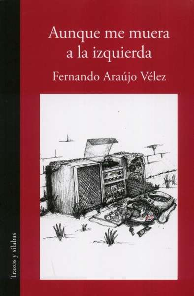 Libro: Aunque me muera a la izquierda | Autor: Fernando Araújo Vélez | Isbn: 9789585516328