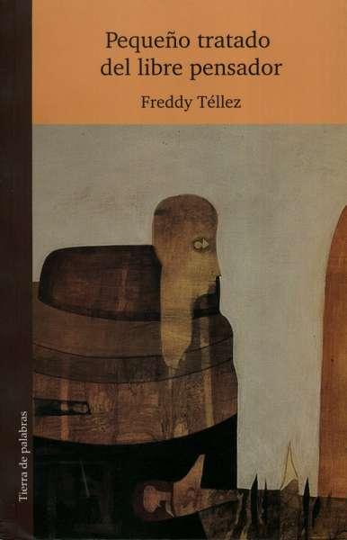 Libro: Pequeño tratado del libre pensador | Autor: Freddy Tellez | Isbn: 9789588794501