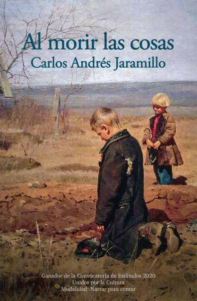 Libro: Al morir las cosas | Autor: Carlos Andrés Jaramillo | Isbn: 9789585516489
