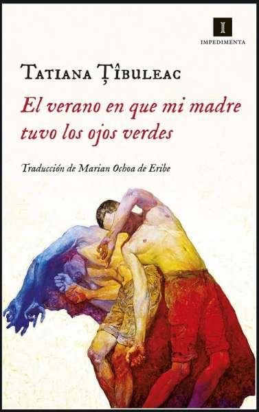 Libro: El verano en que mi madre tuvo los ojos verdes | Autor: Tatiana Tibuleac | Isbn: 9789586656283