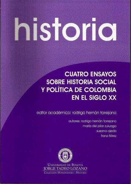 Historia cuatro ensayos sobre historia social y polìtica de colombia en el siglo xx - Rodrigo Hernán Torrejano - 9789589029930
