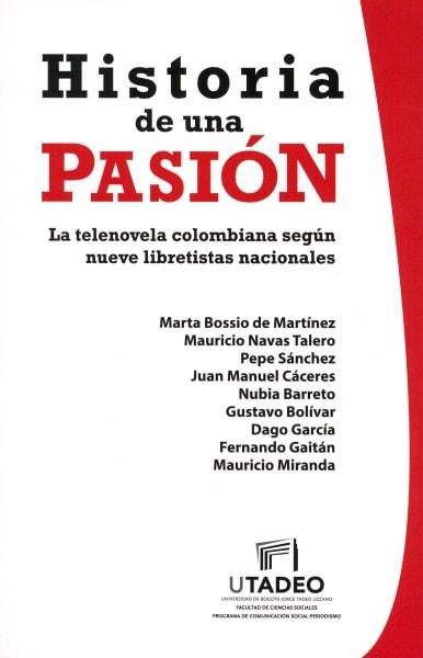 Historia de una pasión. La telenovela colombiana según nueve libretistas nacionales - Marta Bossio de Martínez - 9789587251708