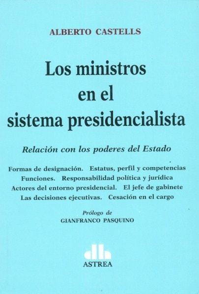 Los ministros en el sistema presidencialista. Relación con los poderes del estado  - Alberto Castells - 9789877060973