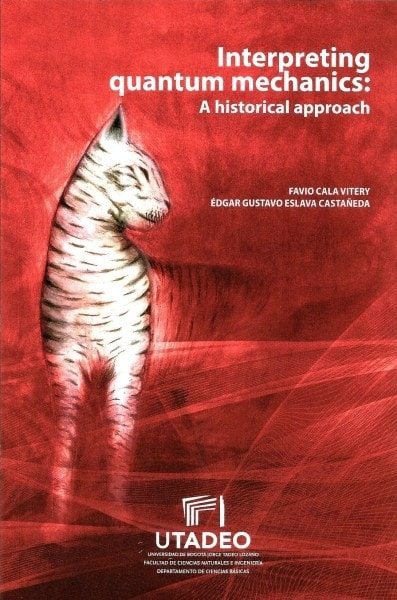 Interpreting quantum mechanics: a historical approach - Favio Cala Vitery - 9789587251821