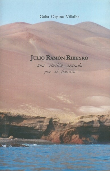 Julio ramón ribeyro. Una ilusión tentada por el fracaso - Galia Ospina Villalba - 9589029787