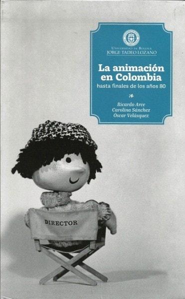 La animación en colombia hasta finales de los años 80 - Ricardo Arce - 9759587251166