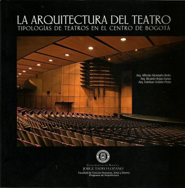 La arquitectura del teatro. Tipologías de teatros en el centro de bogotá - Alfredo Montaño Bello - 9789587250749