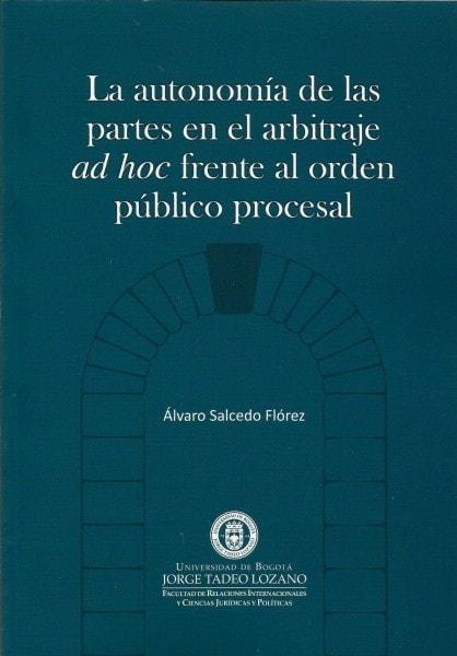 La autonomía de las partes en el arbitraje ad hoc frente al orden público procesal - álvaro Salcedo Flórez - 9789587251005