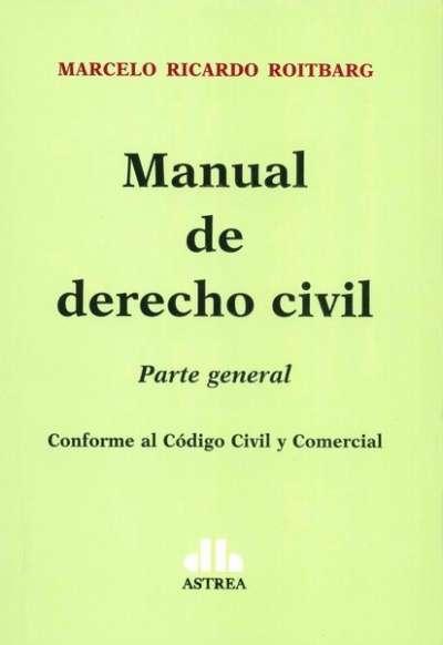Manual de derecho civil. Parte general. Conforme al código civil y comercial - Marcelo Ricardo Roitbarg - 9789877061062