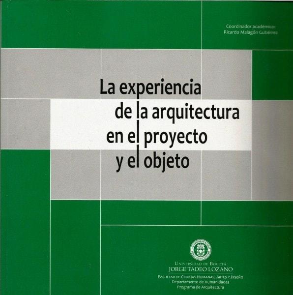La experiencia de la arquitectura en el proyecto y el objeto - Felipe Beltrán Vega - 9789587250626