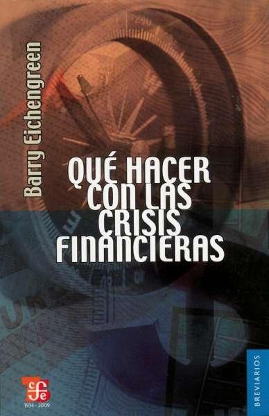Libro: Qué hacer con las crisis financieras | Autor: Barry Eichengreen | Isbn: 9786071601322