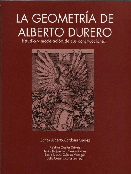 La geometría de alberto durero. Estudio y modelación de sus construcciones - Carlos Alberto Cardona Suárez - 9589029817
