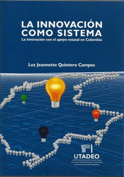 La innovación como sistema. La innovación con el apoyo estatal en colombia - Luz Jeannette Quintero Campos - 9789587251654