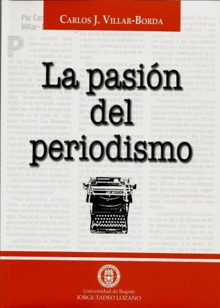 La pasión del periodismo - Carlos Villar Borda - 9589029671