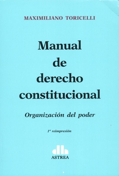 Manual de derecho constitucional. Organización del poder - Maximiliano Toricelli - 9789877061079
