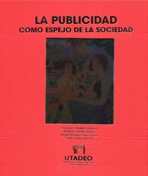 La publicidad como espejo de la sociedad - Christian Schrader Valencia - 9789587251609
