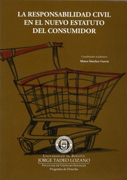 La responsabilidad civil en el nuevo estatuto del consumidor - Mateo Sánchez García - 9789587251203