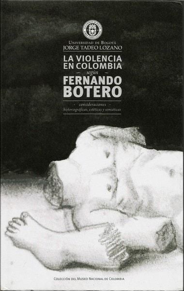 La violencia en colombia según fernando botero. Consideraciones historiográficas, estéticas y semióticas - Felipe Beltrán Vega - 9789587250855