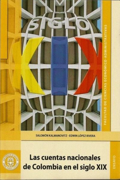 Las cuentas nacionales de colombia en el siglo xix - Salomón Kalmanovitz - 9789587250121