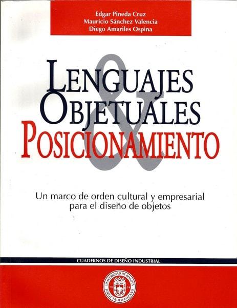 Lenguajes objetuales y posicionamiento. Un marco de orden cultural y empresarial para el diseño de objetos - Edgar Pineda Cruz - 9589029094