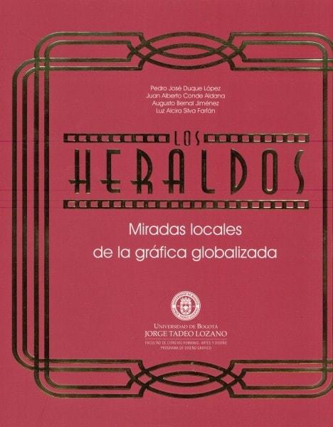 Los heraldos. Miradas locales de la gráfica globalizada - Pedro José Duque López - 9789587250916